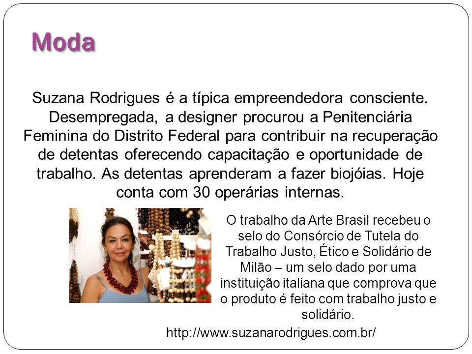 Suzana Rodrigues é a típica empreendedora consciente. Desempregada, a designer procurou a Penitenciária Feminina do Distrito Federal para contribuir n