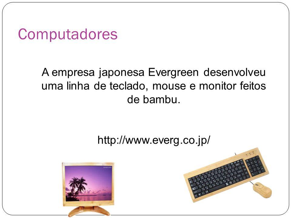 Computadores A empresa japonesa Evergreen desenvolveu uma linha de teclado, mouse e monitor feitos de bambu. http://www.everg.co.jp/