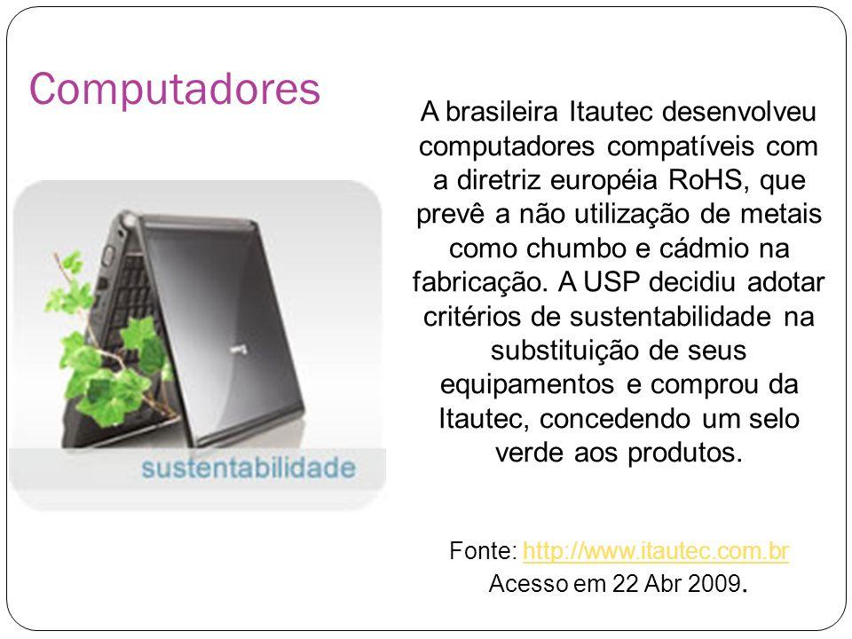 Computadores A brasileira Itautec desenvolveu computadores compatíveis com a diretriz européia RoHS, que prevê a não utilização de metais como chumbo