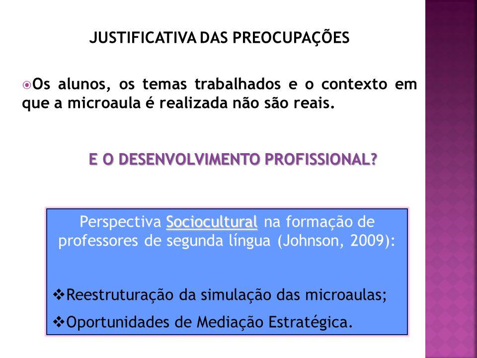 JUSTIFICATIVA DAS PREOCUPAÇÕES Os alunos, os temas trabalhados e o contexto em que a microaula é realizada não são reais.