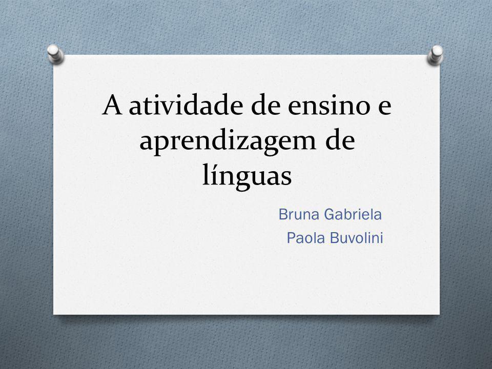 A atividade de ensino e aprendizagem de línguas Bruna Gabriela Paola Buvolini