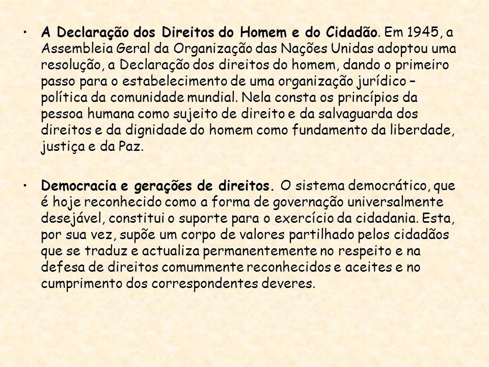 A Declaração dos Direitos do Homem e do Cidadão. Em 1945, a Assembleia Geral da Organização das Nações Unidas adoptou uma resolução, a Declaração dos