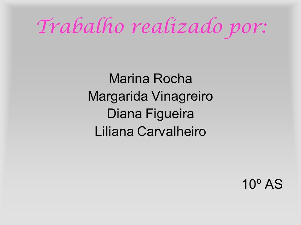 Trabalho realizado por: Marina Rocha Margarida Vinagreiro Diana Figueira Liliana Carvalheiro 10º AS