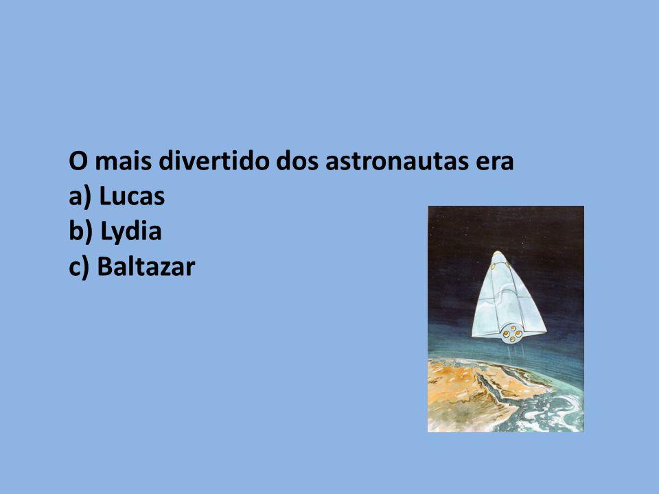 O mais divertido dos astronautas era a) Lucas b) Lydia c) Baltazar