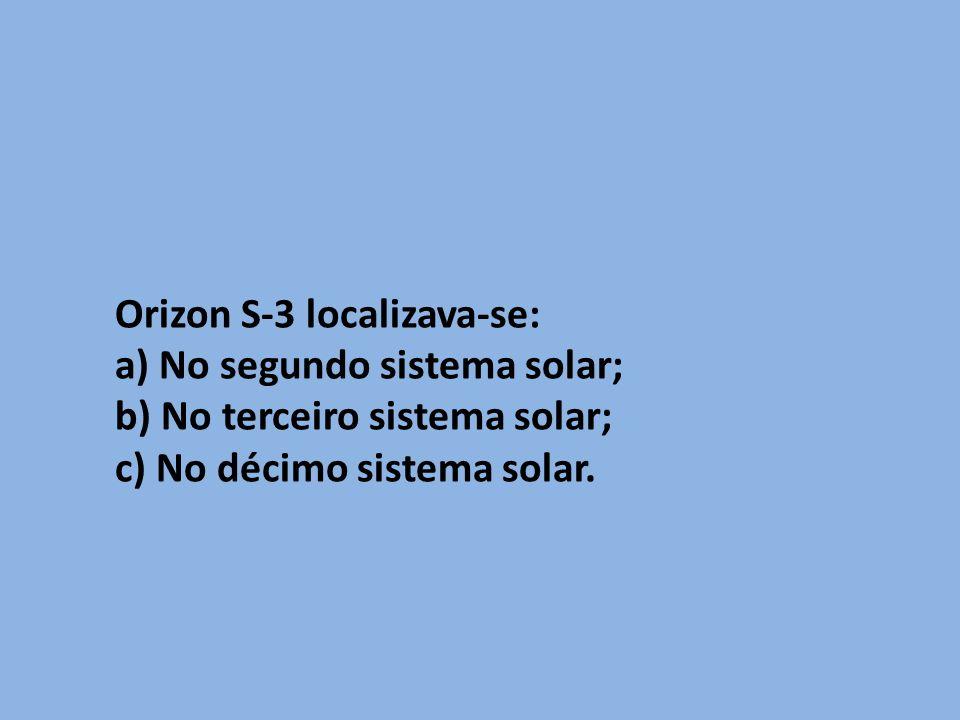 Orizon S-3 localizava-se: a) No segundo sistema solar; b) No terceiro sistema solar; c) No décimo sistema solar.