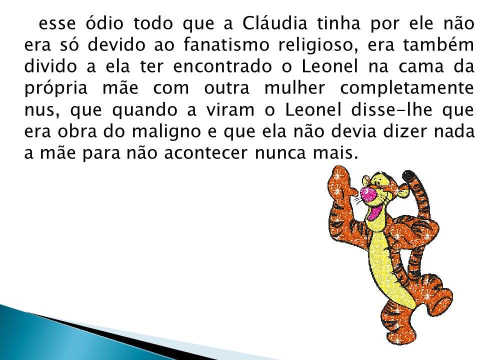 Personagem preferida A minha personagem preferida deste livro é a Cláudia porque ela mostra uma grande força anterior, guarda todo o que lhe acontece só para ela, mas também tenta explicar á mãe que o Leonel não é a pessoa que ela pensa que parece.