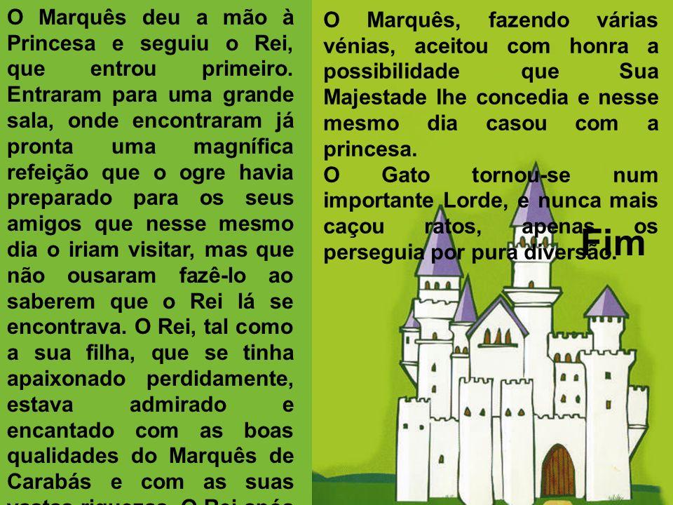 O Marquês deu a mão à Princesa e seguiu o Rei, que entrou primeiro. Entraram para uma grande sala, onde encontraram já pronta uma magnífica refeição q