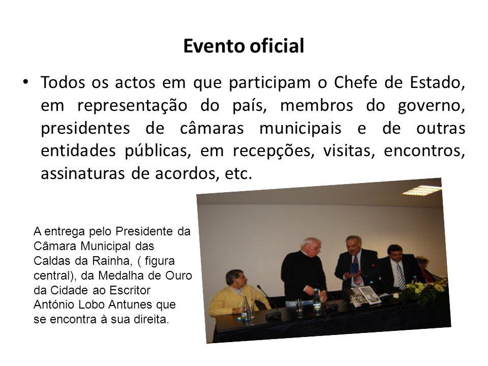 Evento oficial Todos os actos em que participam o Chefe de Estado, em representação do país, membros do governo, presidentes de câmaras municipais e de outras entidades públicas, em recepções, visitas, encontros, assinaturas de acordos, etc.