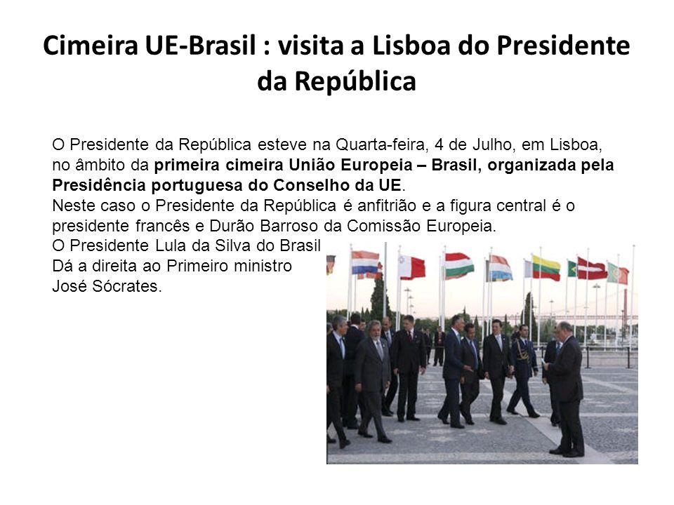 Cimeira UE-Brasil : visita a Lisboa do Presidente da República O Presidente da República esteve na Quarta-feira, 4 de Julho, em Lisboa, no âmbito da primeira cimeira União Europeia – Brasil, organizada pela Presidência portuguesa do Conselho da UE.