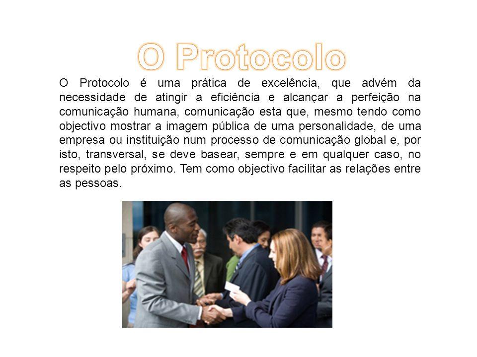 O Protocolo é uma prática de excelência, que advém da necessidade de atingir a eficiência e alcançar a perfeição na comunicação humana, comunicação esta que, mesmo tendo como objectivo mostrar a imagem pública de uma personalidade, de uma empresa ou instituição num processo de comunicação global e, por isto, transversal, se deve basear, sempre e em qualquer caso, no respeito pelo próximo.