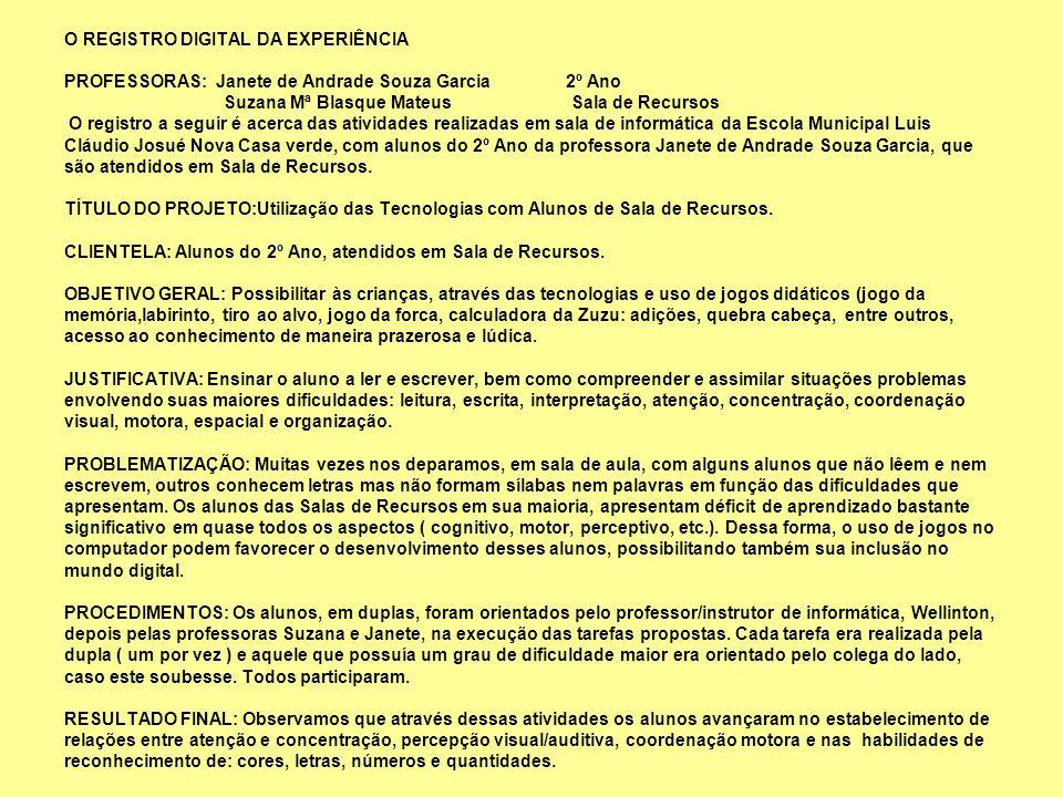 O REGISTRO DIGITAL DA EXPERIÊNCIA PROFESSORAS: Janete de Andrade Souza Garcia 2º Ano Suzana Mª Blasque Mateus Sala de Recursos O registro a seguir é a