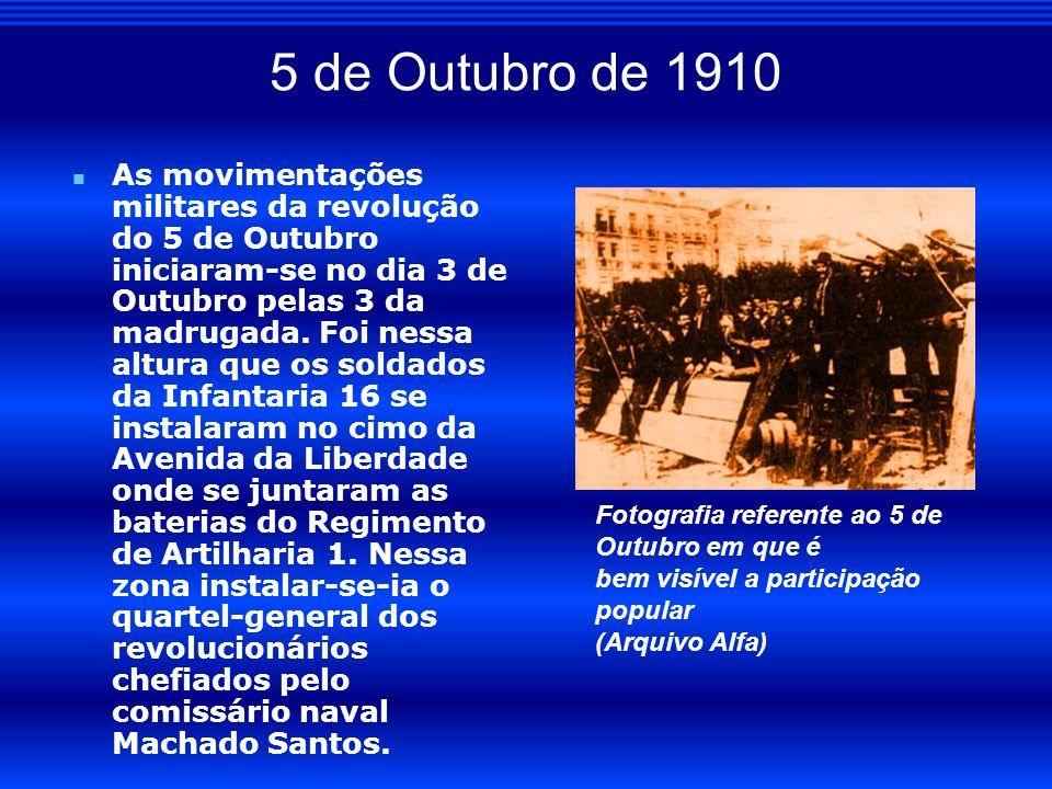 5 de Outubro de 1910 As movimentações militares da revolução do 5 de Outubro iniciaram-se no dia 3 de Outubro pelas 3 da madrugada. Foi nessa altura q