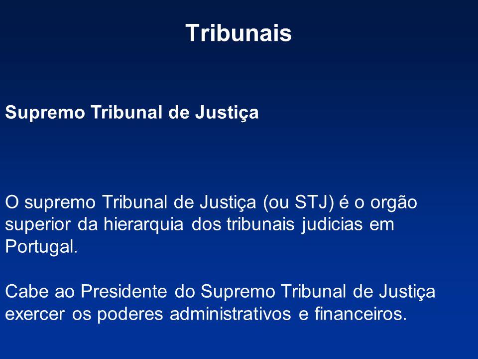 Tribunais Supremo Tribunal de Justiça O supremo Tribunal de Justiça (ou STJ) é o orgão superior da hierarquia dos tribunais judicias em Portugal. Cabe