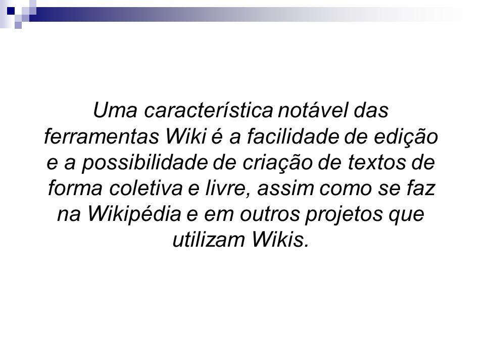 Uma característica notável das ferramentas Wiki é a facilidade de edição e a possibilidade de criação de textos de forma coletiva e livre, assim como