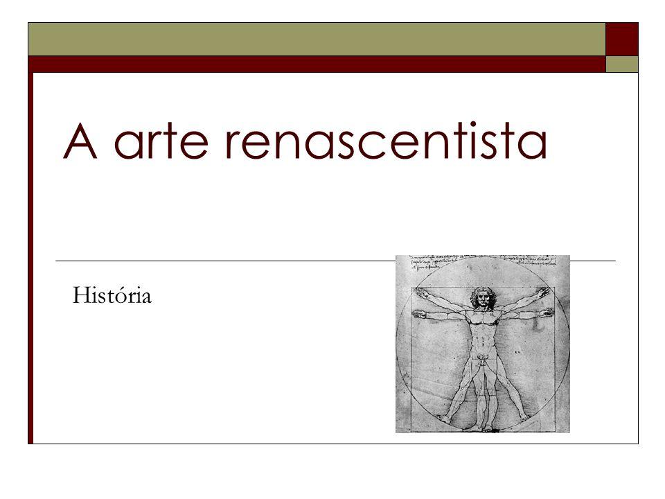 Mentalidade renascentista As suas principais características eram: O classicismo, defende os valores da Antiguidade Clássica; O individualismo, intensidade com que cada indivíduo deve viver a sua vida terrena com fama e glória; O espírito crítico, princípio que atribuía grande valor à experiência e à razão.