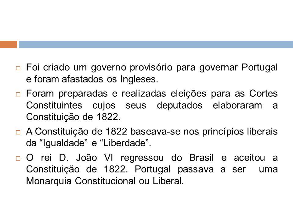 Foi criado um governo provisório para governar Portugal e foram afastados os Ingleses. Foram preparadas e realizadas eleições para as Cortes Constitui