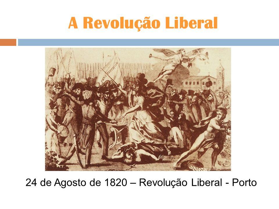 A Revolução Liberal 24 de Agosto de 1820 – Revolução Liberal - Porto