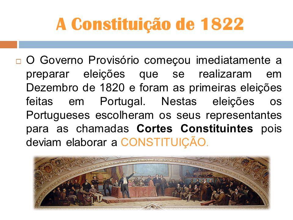 A Constituição de 1822 O Governo Provisório começou imediatamente a preparar eleições que se realizaram em Dezembro de 1820 e foram as primeiras eleiç