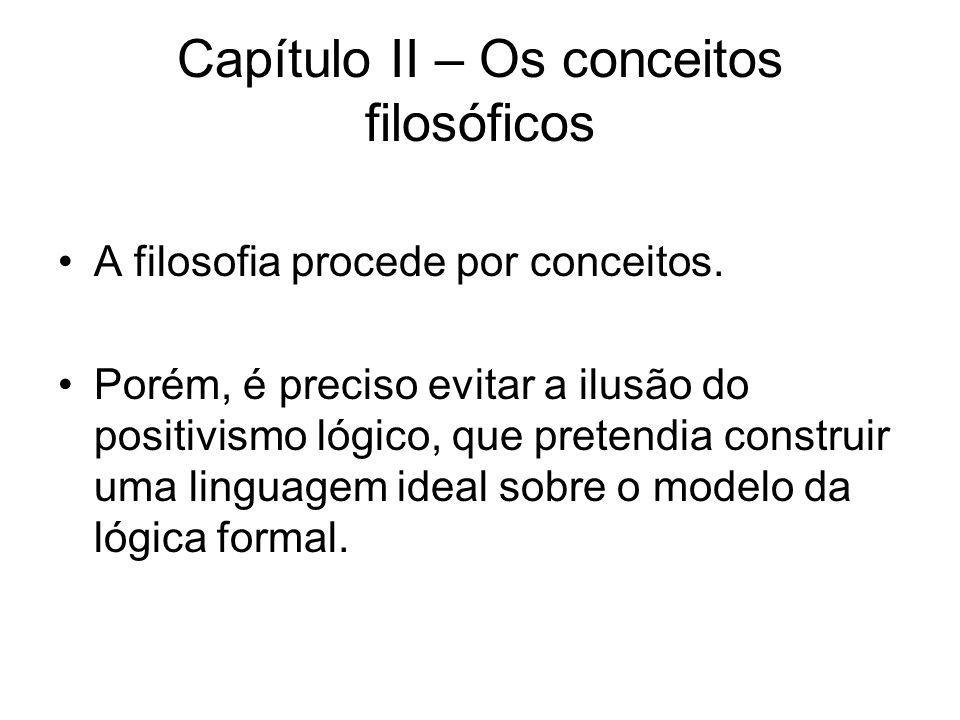 Capítulo II – Os conceitos filosóficos A filosofia procede por conceitos. Porém, é preciso evitar a ilusão do positivismo lógico, que pretendia constr