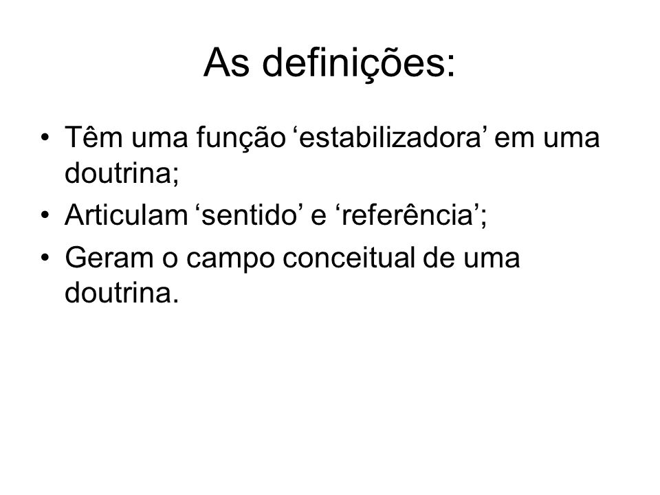 As definições: Têm uma função estabilizadora em uma doutrina; Articulam sentido e referência; Geram o campo conceitual de uma doutrina.