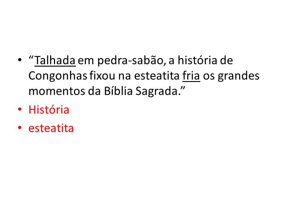 Talhada em pedra-sabão, a história de Congonhas fixou na esteatita fria os grandes momentos da Bíblia Sagrada.