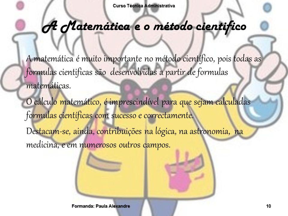 A Matemática e o método cientifico A matemática é muito importante no método científico, pois todas as formulas cientificas são desenvolvidas a partir