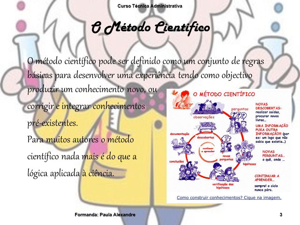 O Método Cientifico O método científico pode ser definido como um conjunto de regras básicas para desenvolver uma experiência tendo como objectivo pro