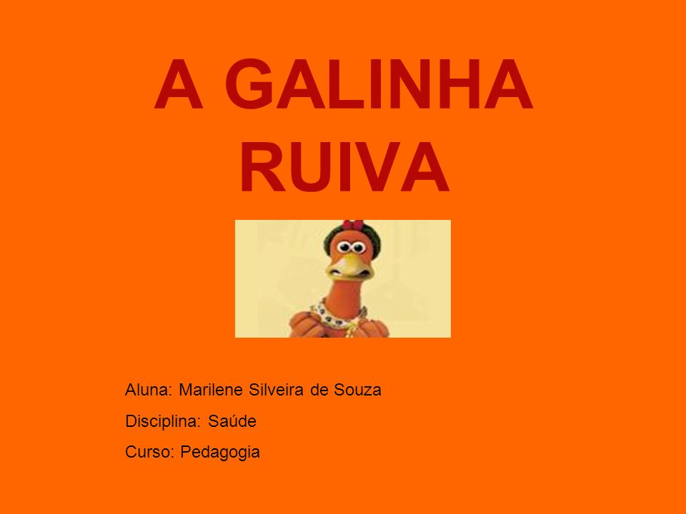 A GALINHA RUIVA Aluna: Marilene Silveira de Souza Disciplina: Saúde Curso: Pedagogia