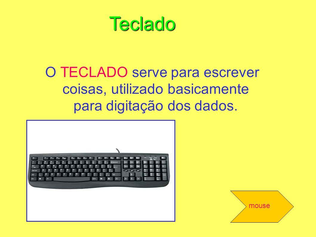 O TECLADO serve para escrever coisas, utilizado basicamente para digitação dos dados. Teclado mouse