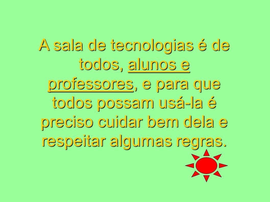 A sala de tecnologias é de todos, alunos e professores, e para que todos possam usá-la é preciso cuidar bem dela e respeitar algumas regras.