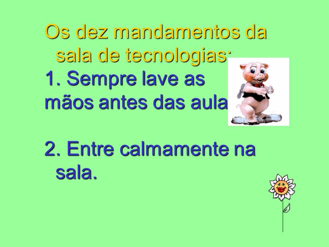 Os dez mandamentos da sala de tecnologias: 1. Sempre lave as mãos antes das aulas. 2. Entre calmamente na sala.