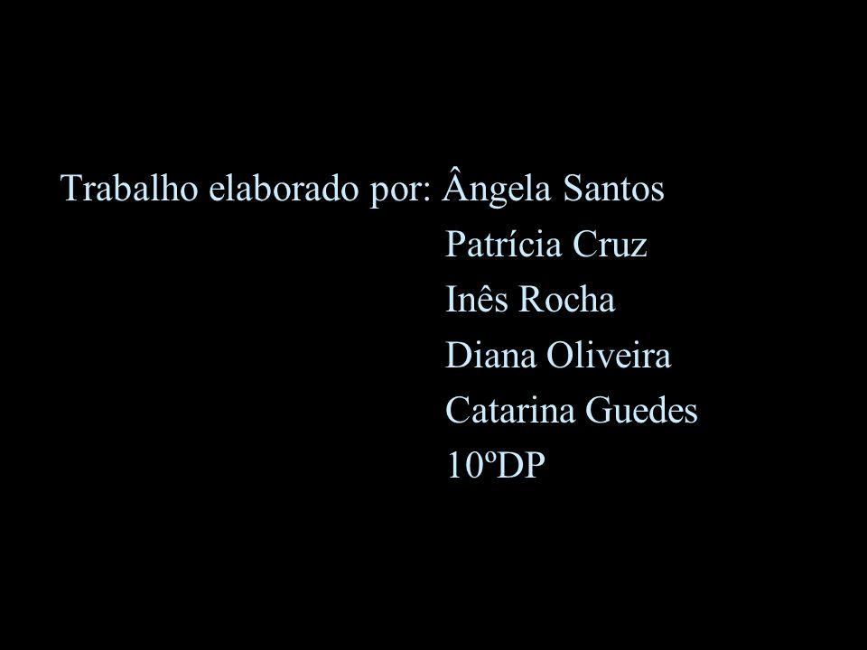 Trabalho elaborado por: Ângela Santos Patrícia Cruz Inês Rocha Diana Oliveira Catarina Guedes 10ºDP