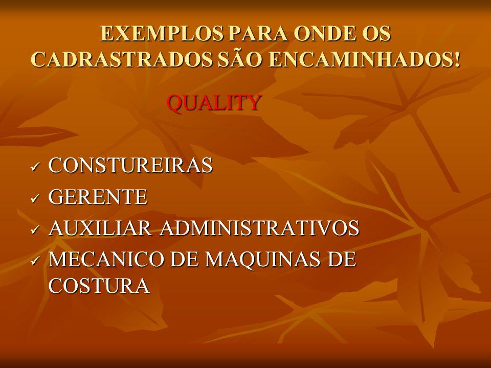 EXEMPLOS PARA ONDE OS CADRASTRADOS SÃO ENCAMINHADOS! QUALITY QUALITY CONSTUREIRAS CONSTUREIRAS GERENTE GERENTE AUXILIAR ADMINISTRATIVOS AUXILIAR ADMIN