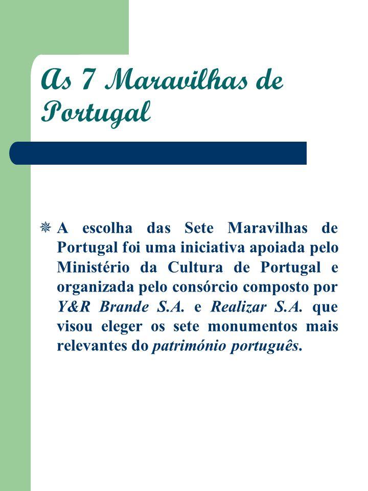 As 7 Maravilhas de Portugal A escolha das Sete Maravilhas de Portugal foi uma iniciativa apoiada pelo Ministério da Cultura de Portugal e organizada p