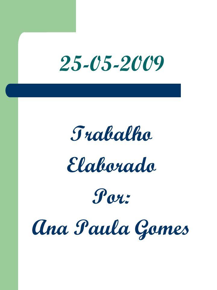 25-05-2009 Trabalho Elaborado Por: Ana Paula Gomes
