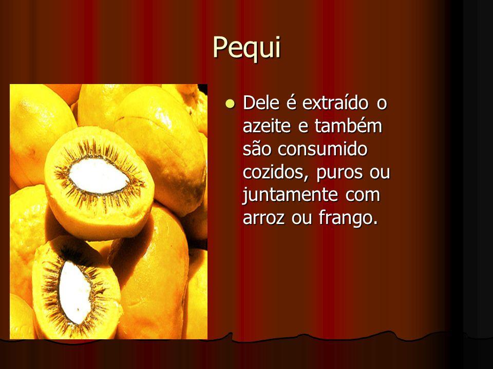 Pequi Dele é extraído o azeite e também são consumido cozidos, puros ou juntamente com arroz ou frango. Dele é extraído o azeite e também são consumid