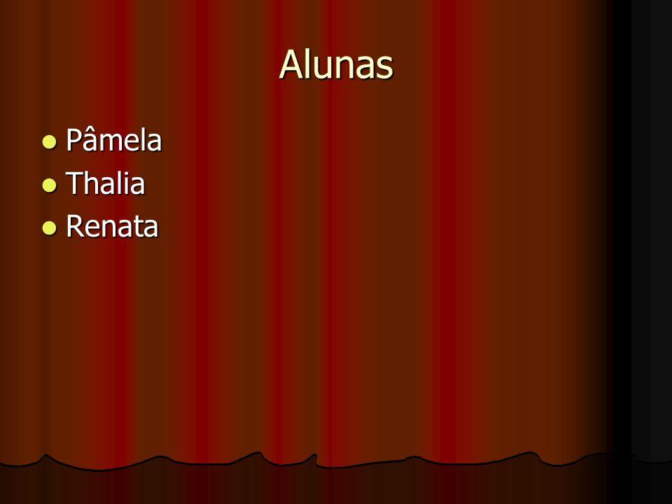 Alunas Pâmela Pâmela Thalia Thalia Renata Renata