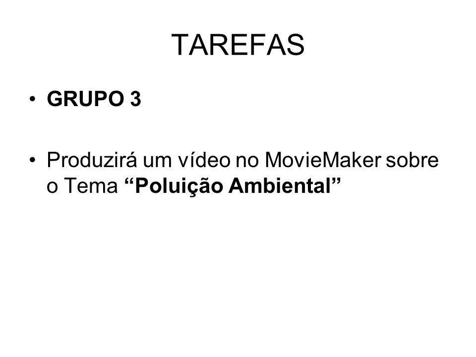 TAREFAS GRUPO 3 Produzirá um vídeo no MovieMaker sobre o Tema Poluição Ambiental