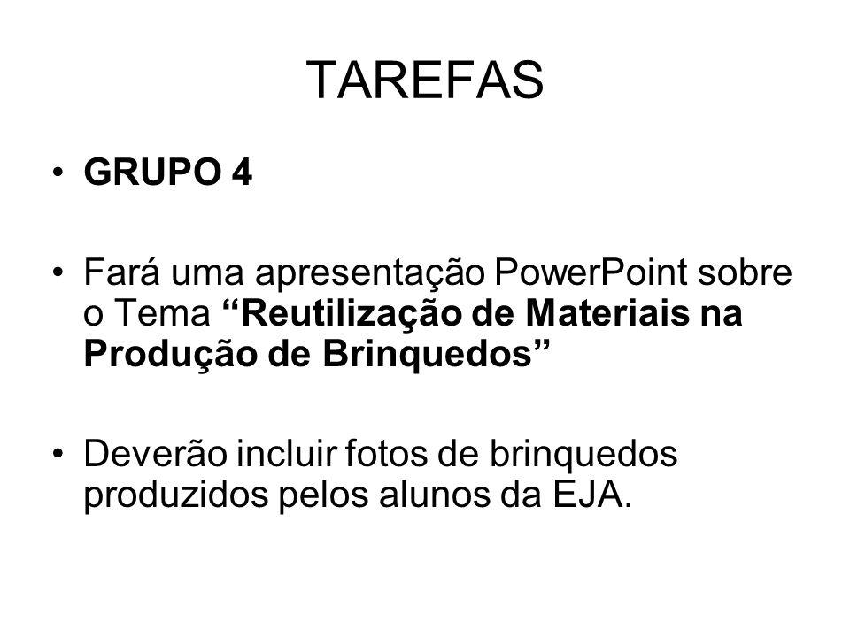 TAREFAS GRUPO 4 Fará uma apresentação PowerPoint sobre o Tema Reutilização de Materiais na Produção de Brinquedos Deverão incluir fotos de brinquedos