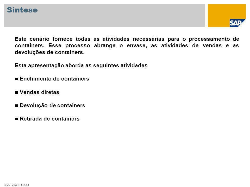 © SAP 2008 / Página 5 Síntese Este cenário fornece todas as atividades necessárias para o processamento de containers. Esse processo abrange o envase,