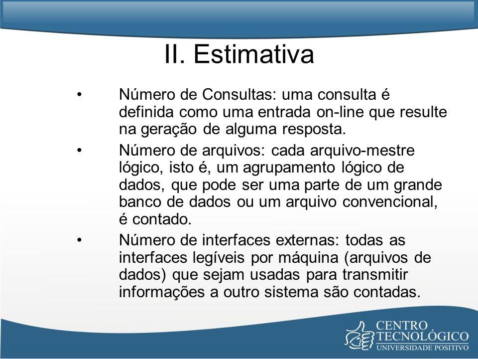 II. Estimativa Número de Consultas: uma consulta é definida como uma entrada on-line que resulte na geração de alguma resposta. Número de arquivos: ca