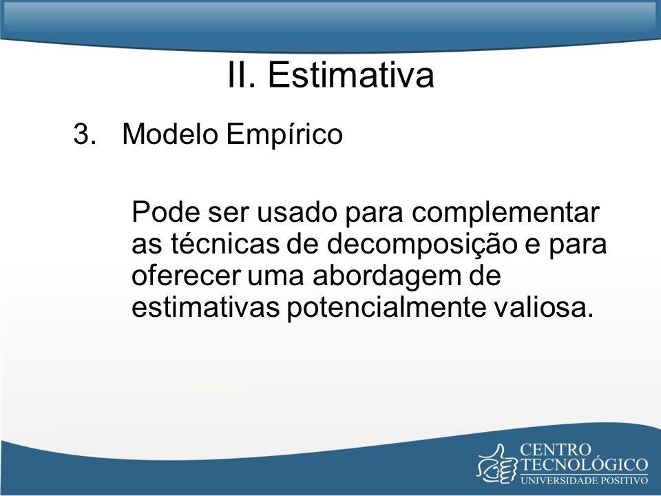 II. Estimativa 3. Modelo Empírico Pode ser usado para complementar as técnicas de decomposição e para oferecer uma abordagem de estimativas potencialm