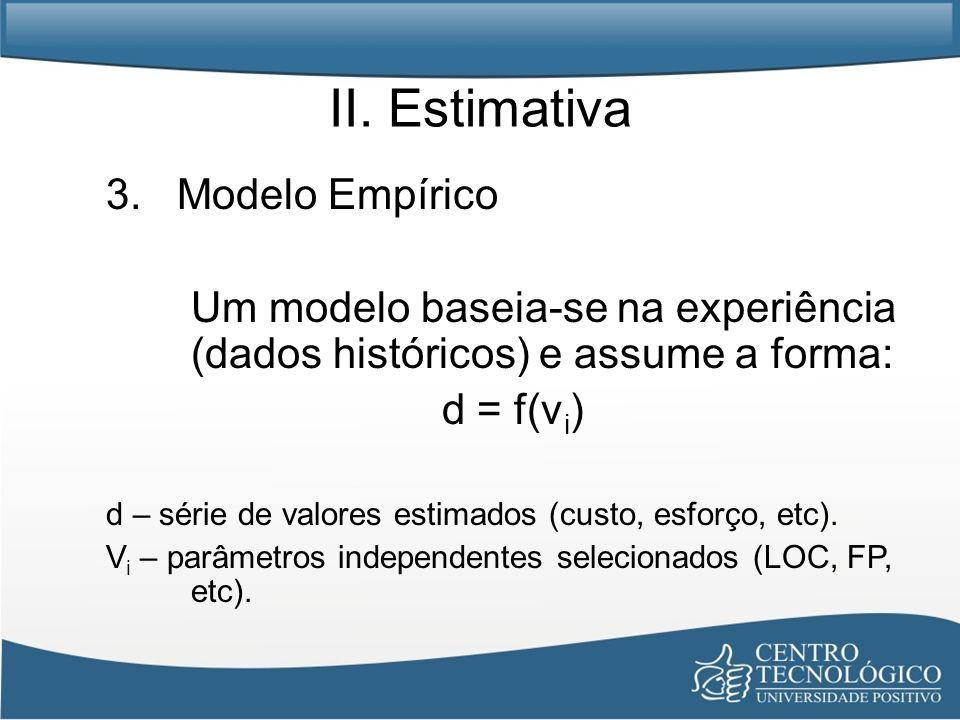 II. Estimativa 3. Modelo Empírico Um modelo baseia-se na experiência (dados históricos) e assume a forma: d = f(v i ) d – série de valores estimados (