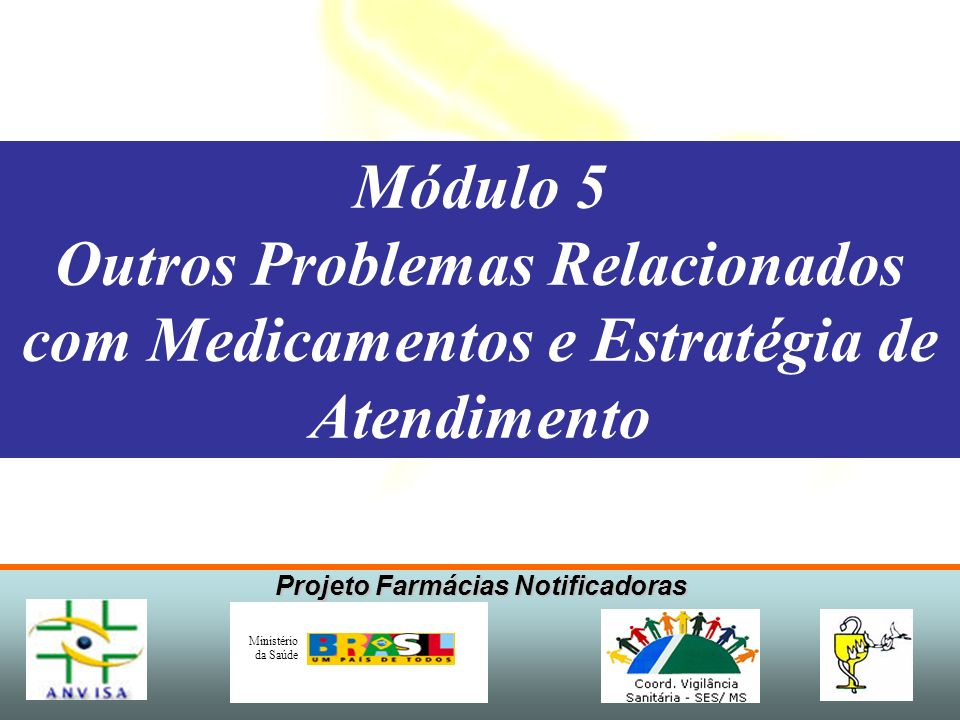 Projeto Farmácias Notificadoras Ministério da Saúde Módulo 5 Outros Problemas Relacionados com Medicamentos e Estratégia de Atendimento