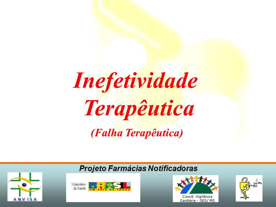 Projeto Farmácias Notificadoras Ministério da Saúde Inefetividade Terapêutica (Falha Terapêutica)