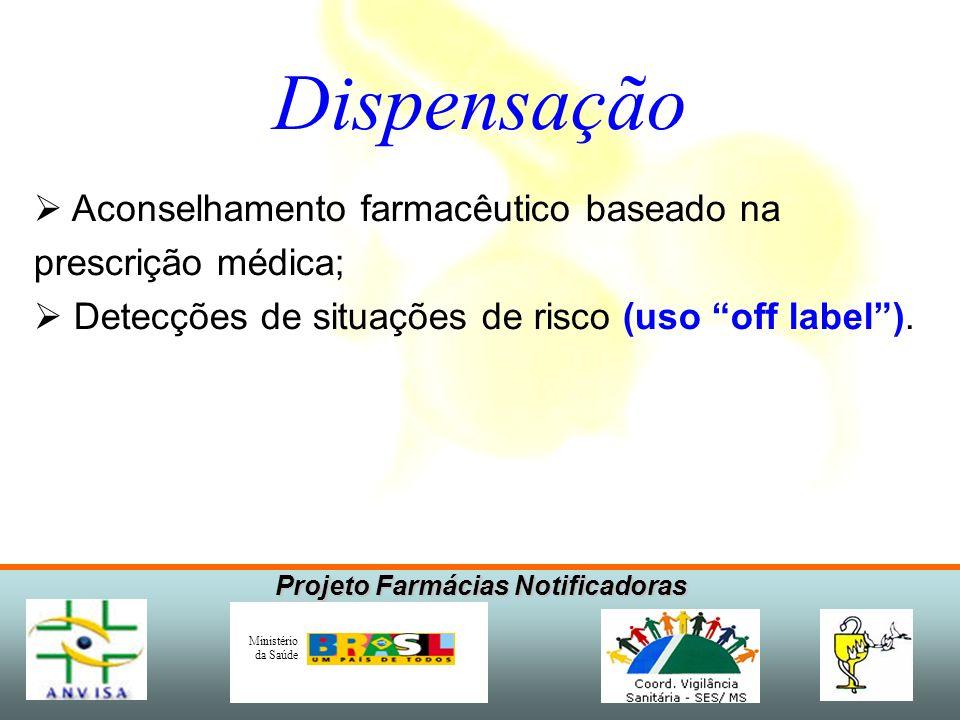 Projeto Farmácias Notificadoras Ministério da Saúde Dispensação Aconselhamento farmacêutico baseado na prescrição médica; Detecções de situações de risco (uso off label).