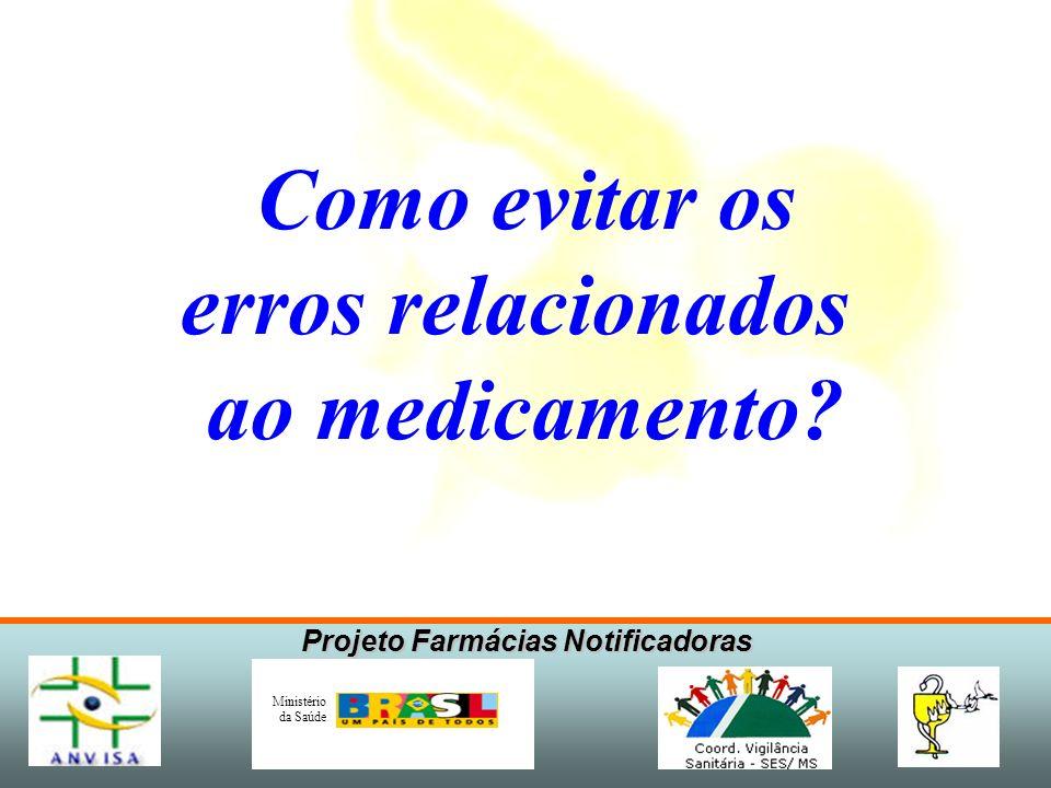 Projeto Farmácias Notificadoras Ministério da Saúde Como evitar os erros relacionados ao medicamento