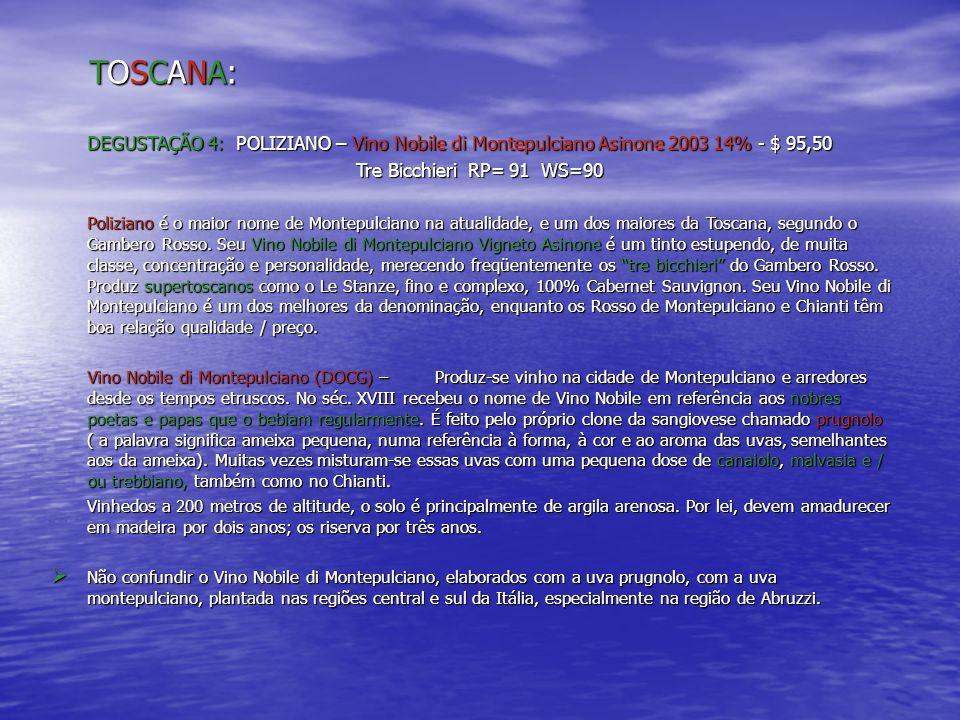 TOSCANA:TOSCANA:TOSCANA:TOSCANA: DEGUSTAÇÃO 4: POLIZIANO – Vino Nobile di Montepulciano Asinone 2003 14% - $ 95,50 Tre Bicchieri RP= 91 WS=90 Tre Bicc