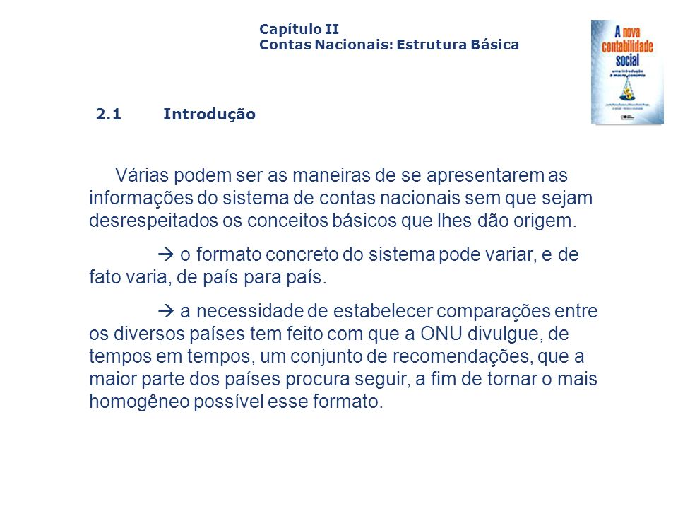 2.1 Introdução Capa da Obra Capítulo II Contas Nacionais: Estrutura Básica Várias podem ser as maneiras de se apresentarem as informações do sistema d
