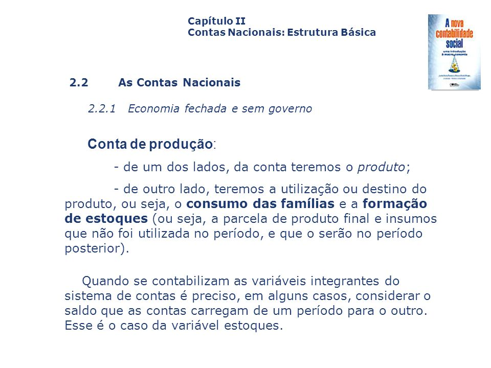 2.2 As Contas Nacionais 2.2.1 Economia fechada e sem governo Capa da Obra Capítulo II Contas Nacionais: Estrutura Básica Conta de produção: - de um do